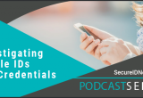 Podcast series: Investigating mobile IDs and credentials